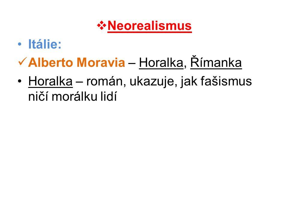  Neorealismus •Itálie:  Alberto Moravia – Horalka, Římanka •Horalka – román, ukazuje, jak fašismus ničí morálku lidí