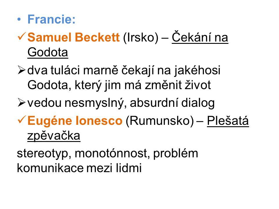 •Francie:  Samuel Beckett (Irsko) – Čekání na Godota  dva tuláci marně čekají na jakéhosi Godota, který jim má změnit život  vedou nesmyslný, absur
