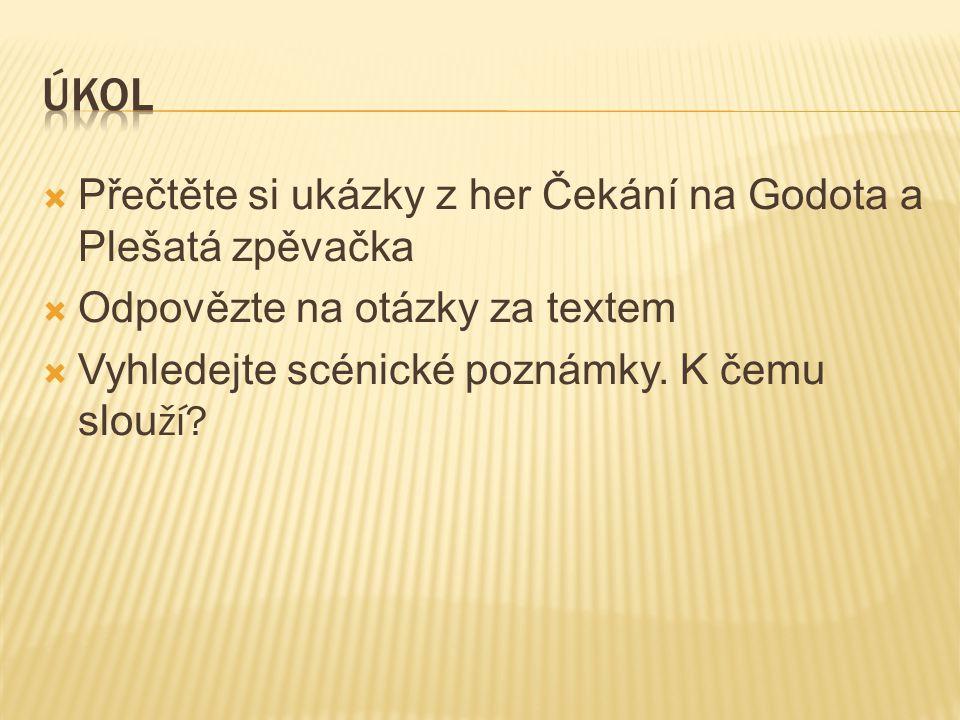  Přečtěte si ukázky z her Čekání na Godota a Plešatá zpěvačka  Odpovězte na otázky za textem  Vyhledejte scénické poznámky. K čemu slou ží?