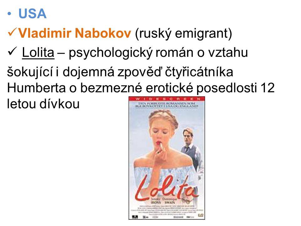 •USA  Vladimir Nabokov (ruský emigrant)  Lolita – psychologický román o vztahu šokující i dojemná zpověď čtyřicátníka Humberta o bezmezné erotické p