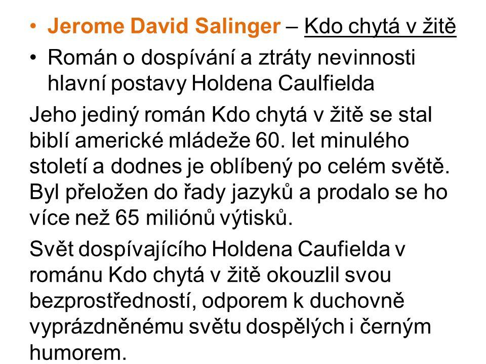 •Jerome David Salinger – Kdo chytá v žitě •Román o dospívání a ztráty nevinnosti hlavní postavy Holdena Caulfielda Jeho jediný román Kdo chytá v žitě