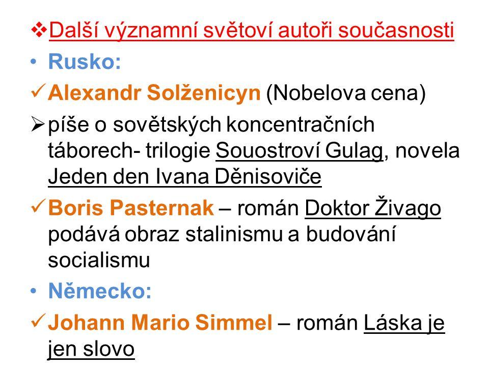  Další významní světoví autoři současnosti •Rusko:  Alexandr Solženicyn (Nobelova cena)  píše o sovětských koncentračních táborech- trilogie Souost