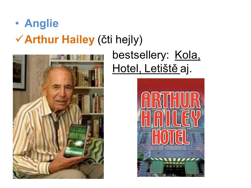 •Anglie  Arthur Hailey (čti hejly) bestsellery: Kola, Hotel, Letiště aj.