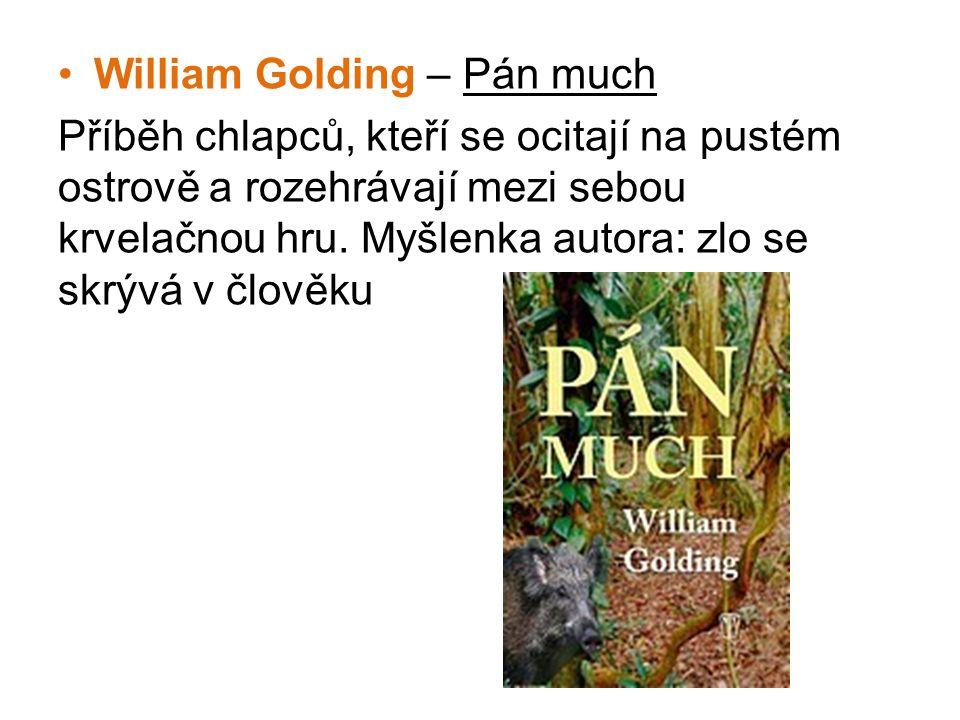•William Golding – Pán much Příběh chlapců, kteří se ocitají na pustém ostrově a rozehrávají mezi sebou krvelačnou hru. Myšlenka autora: zlo se skrývá