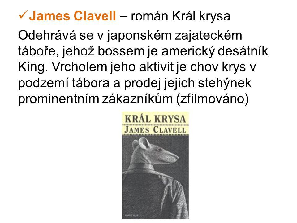  James Clavell – román Král krysa Odehrává se v japonském zajateckém táboře, jehož bossem je americký desátník King. Vrcholem jeho aktivit je chov kr