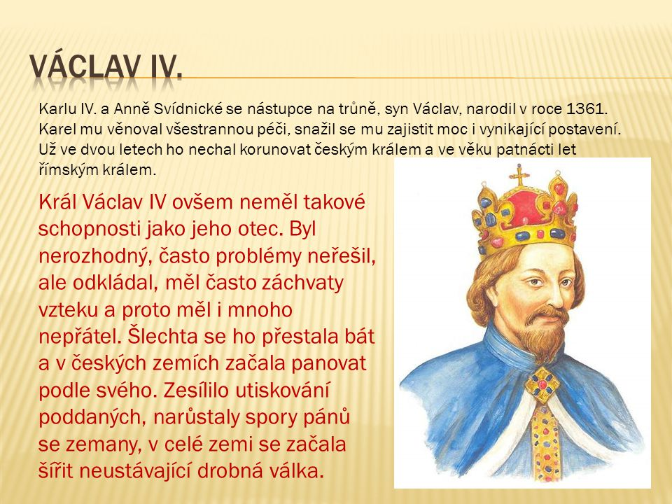 Karlu IV. a Anně Svídnické se nástupce na trůně, syn Václav, narodil v roce 1361. Karel mu věnoval všestrannou péči, snažil se mu zajistit moc i vynik