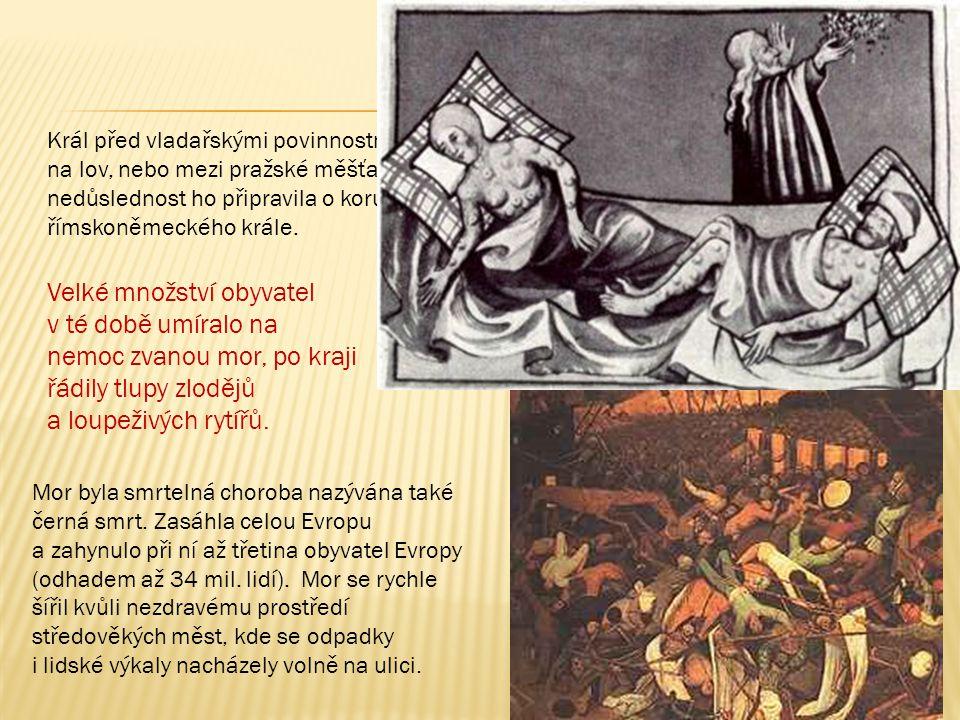 Král před vladařskými povinnostmi často utíkal na lov, nebo mezi pražské měšťany. Jeho nedůslednost ho připravila o korunu římskoněmeckého krále. Velk
