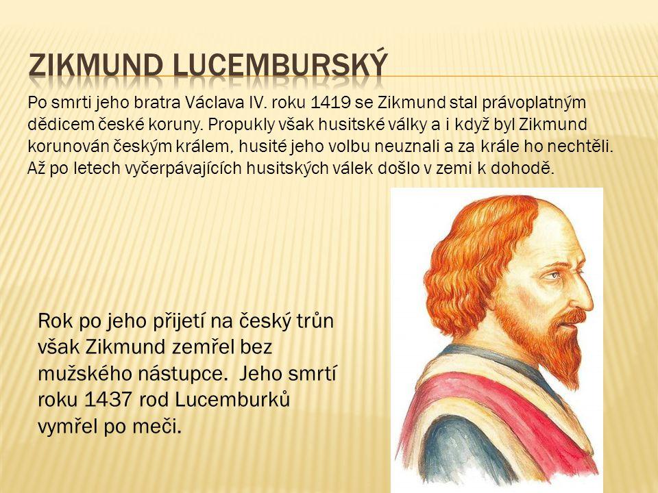 Po smrti jeho bratra Václava IV. roku 1419 se Zikmund stal právoplatným dědicem české koruny. Propukly však husitské války a i když byl Zikmund koruno
