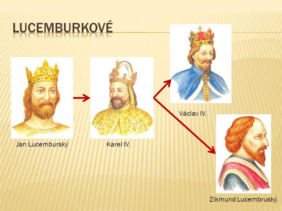 Jan LucemburskýKarel IV. Václav IV. Zikmund Lucembruský.