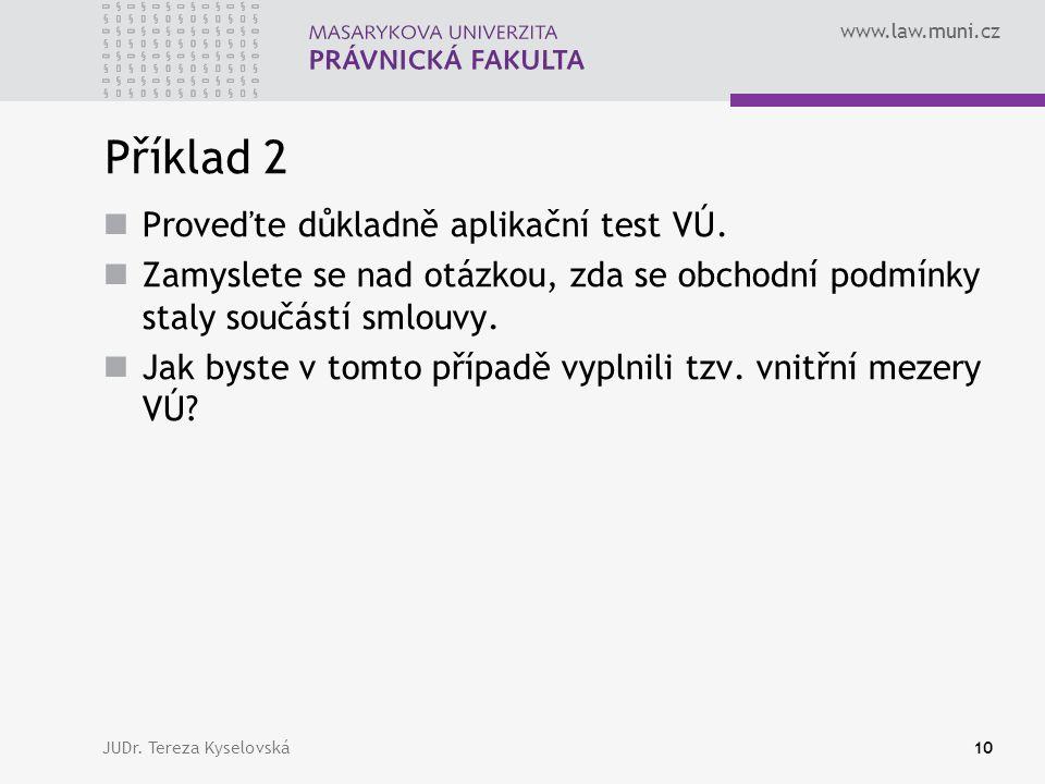 www.law.muni.cz Příklad 2  Proveďte důkladně aplikační test VÚ.