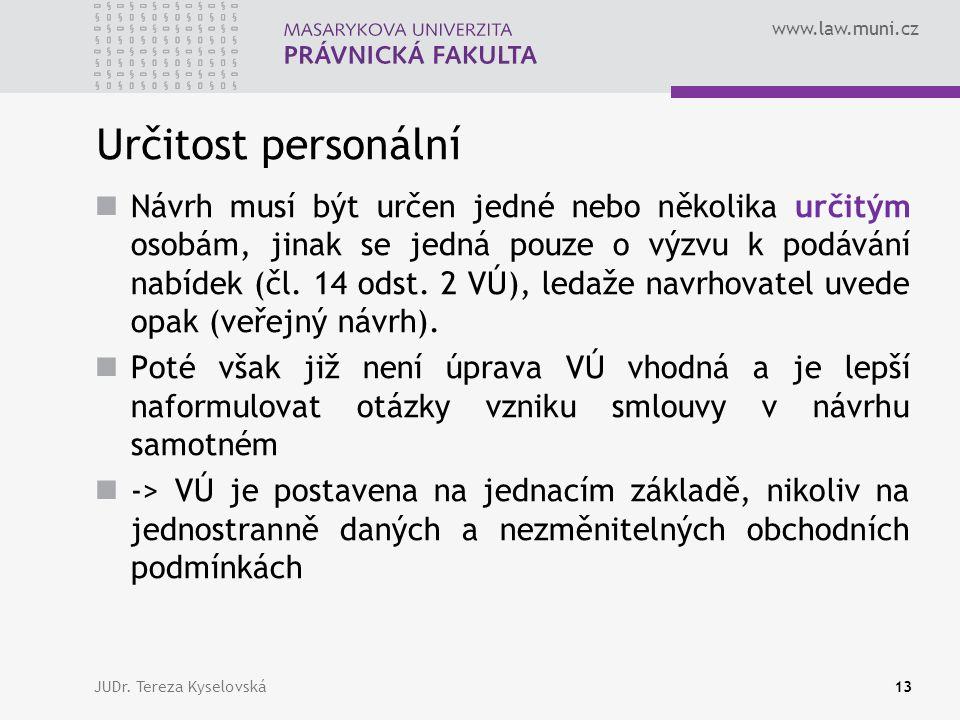 www.law.muni.cz Určitost personální  Návrh musí být určen jedné nebo několika určitým osobám, jinak se jedná pouze o výzvu k podávání nabídek (čl.
