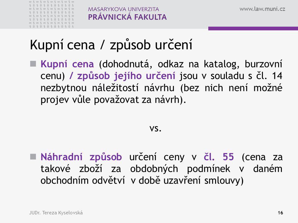 www.law.muni.cz Kupní cena / způsob určení  Kupní cena (dohodnutá, odkaz na katalog, burzovní cenu) / způsob jejího určení jsou v souladu s čl.