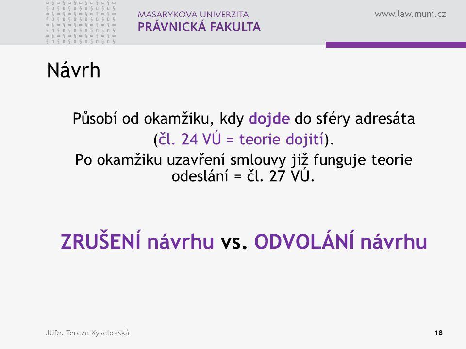 www.law.muni.cz Návrh Působí od okamžiku, kdy dojde do sféry adresáta (čl.