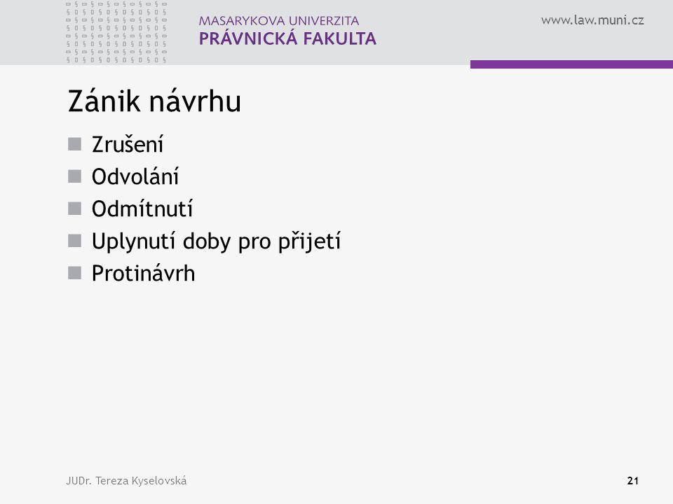 www.law.muni.cz Zánik návrhu  Zrušení  Odvolání  Odmítnutí  Uplynutí doby pro přijetí  Protinávrh JUDr.