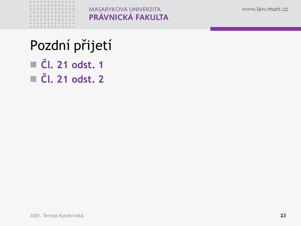 www.law.muni.cz Pozdní přijetí  Čl. 21 odst. 1  Čl. 21 odst. 2 JUDr. Tereza Kyselovská23