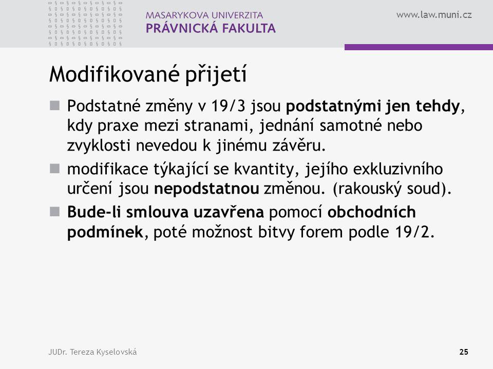 www.law.muni.cz Modifikované přijetí  Podstatné změny v 19/3 jsou podstatnými jen tehdy, kdy praxe mezi stranami, jednání samotné nebo zvyklosti nevedou k jinému závěru.