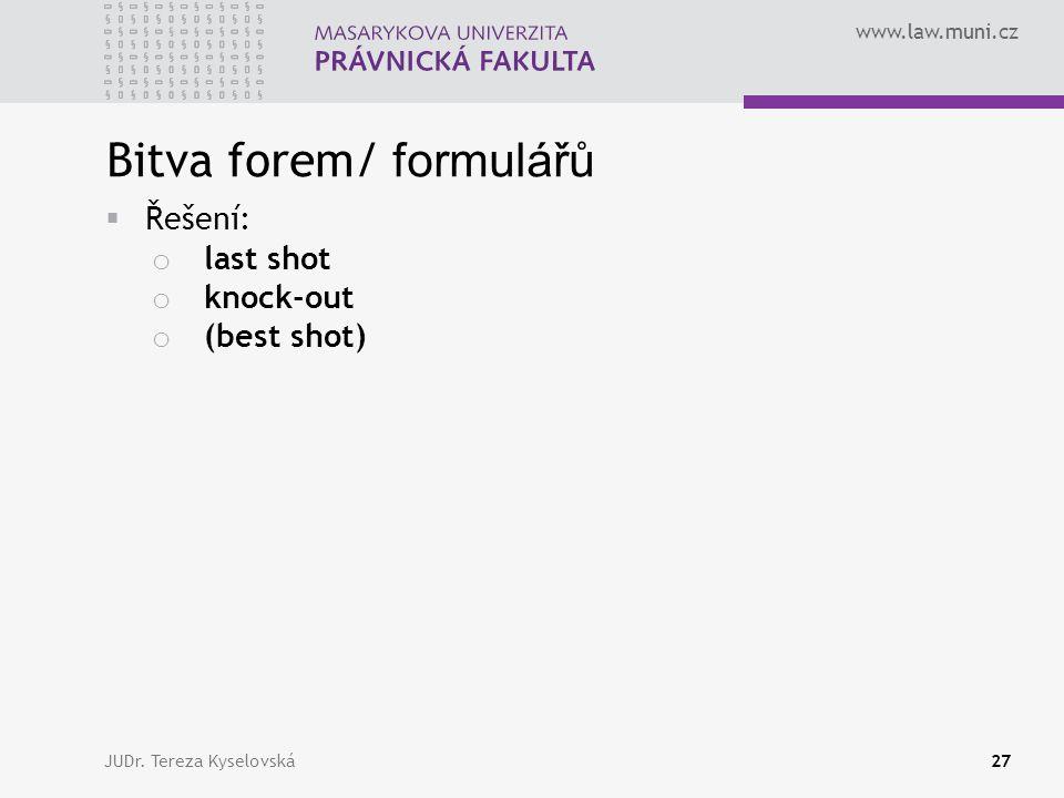 www.law.muni.cz Bitva forem/ formulářů  Řešení: o last shot o knock-out o (best shot) JUDr.