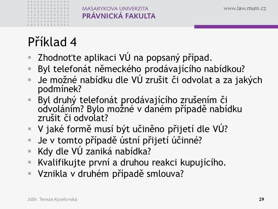www.law.muni.cz Příklad 4  Zhodnoťte aplikaci VÚ na popsaný případ.