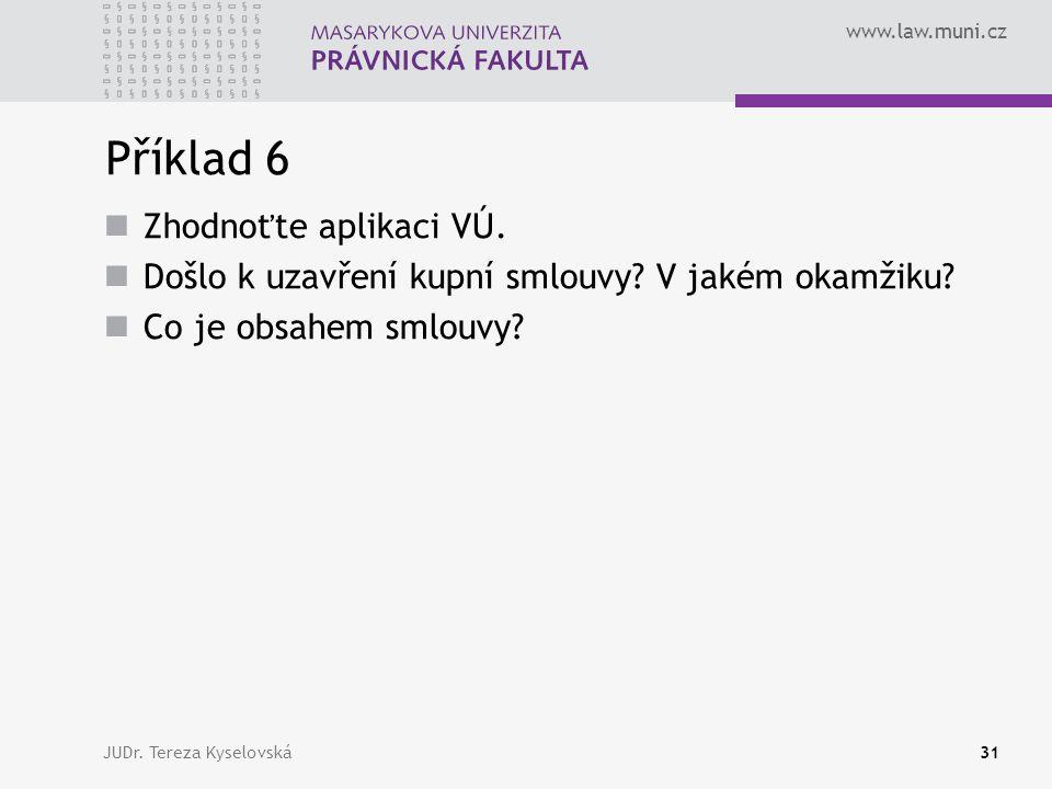 www.law.muni.cz Příklad 6  Zhodnoťte aplikaci VÚ.