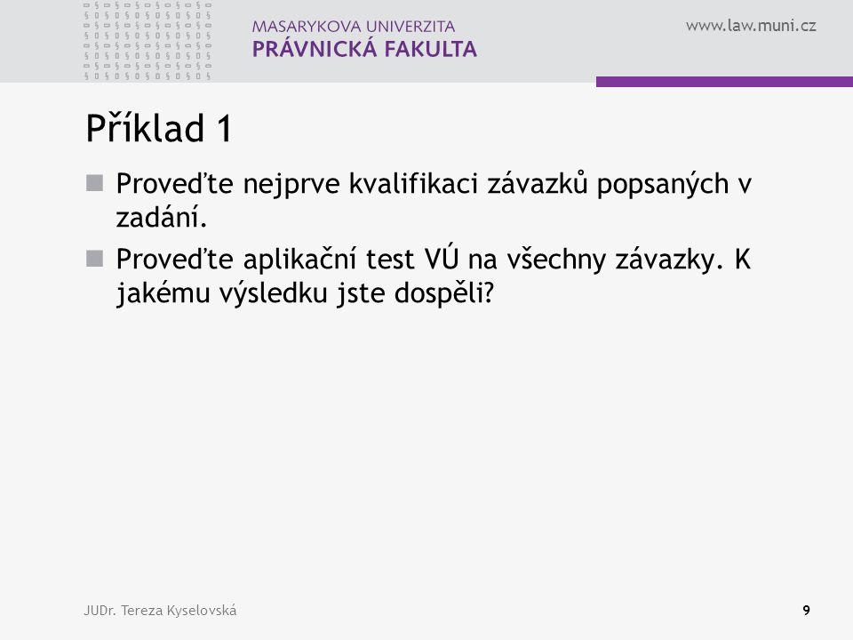 www.law.muni.cz Příklad 1  Proveďte nejprve kvalifikaci závazků popsaných v zadání.