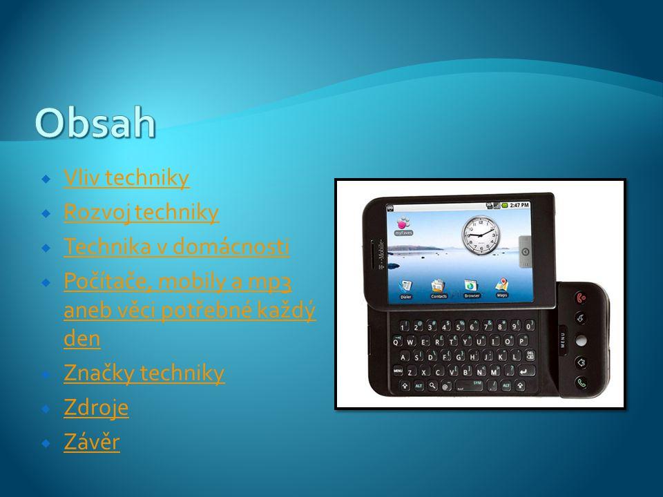  Vliv techniky Vliv techniky  Rozvoj techniky Rozvoj techniky  Technika v domácnosti Technika v domácnosti  Počítače, mobily a mp3 aneb věci potře