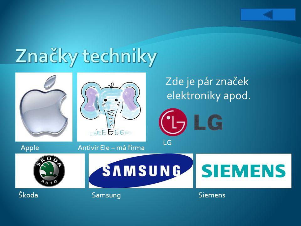 Zde je pár značek elektroniky apod. Apple LG SamsungŠkodaSiemens Antivir Ele – má firma