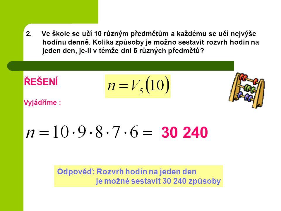3.Zvětšíme-li počet prvků o jeden, zvětší se počet variací druhé třídy bez opakování o 16.