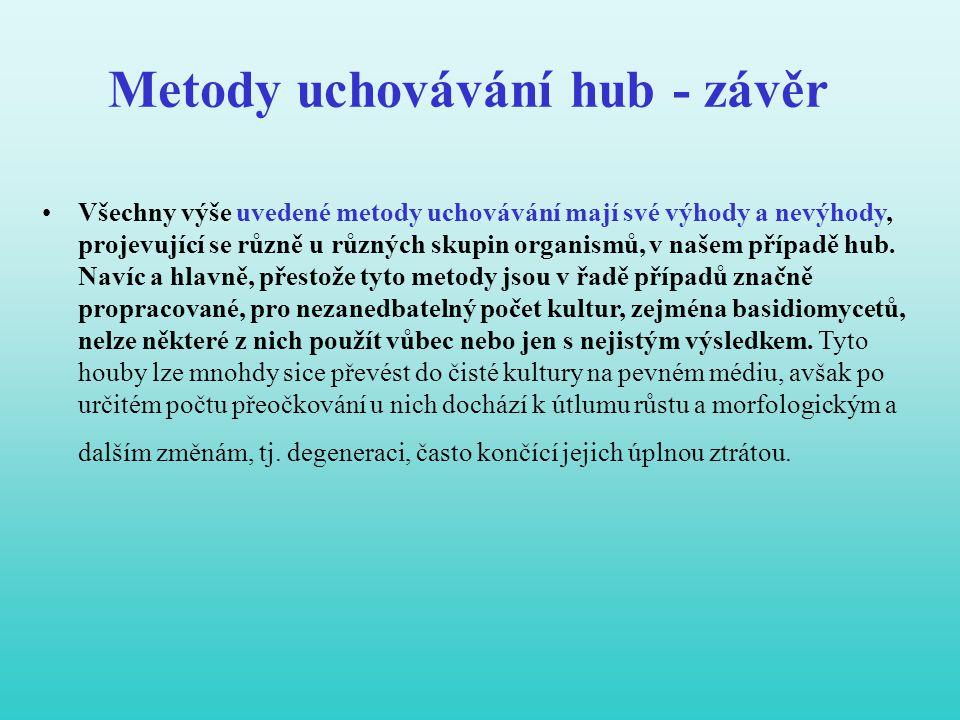 Metody uchovávání hub - závěr •Všechny výše uvedené metody uchovávání mají své výhody a nevýhody, projevující se různě u různých skupin organismů, v n