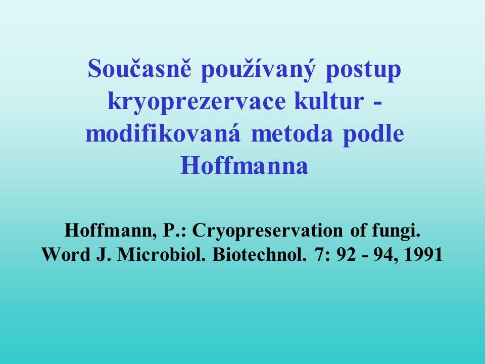 Současně používaný postup kryoprezervace kultur - modifikovaná metoda podle Hoffmanna Hoffmann, P.: Cryopreservation of fungi. Word J. Microbiol. Biot