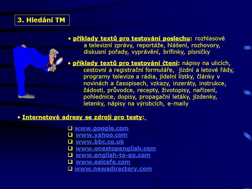 3. Hledání TM • příklady textů pro testování poslechu: rozhlasové a televizní zprávy, reportáže, hlášení, rozhovory, diskusní pořady, vyprávění, brífi