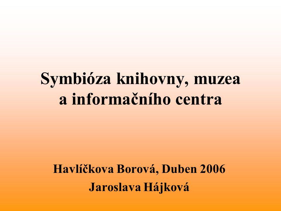 Symbióza knihovny, muzea a informačního centra Havlíčkova Borová, Duben 2006 Jaroslava Hájková