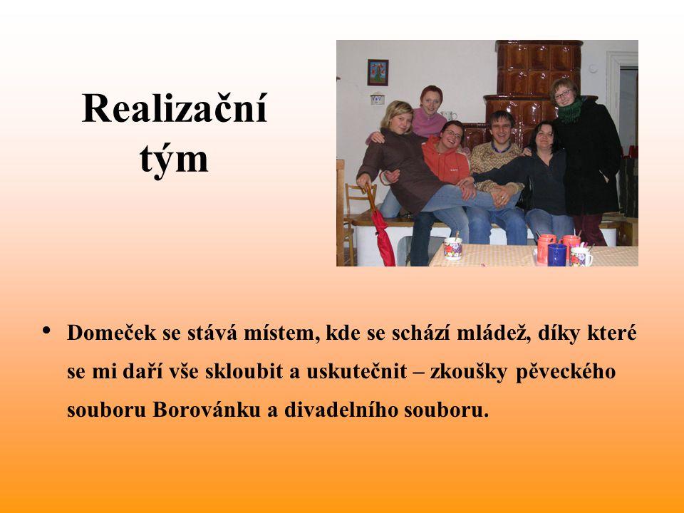 Realizační tým • Domeček se stává místem, kde se schází mládež, díky které se mi daří vše skloubit a uskutečnit – zkoušky pěveckého souboru Borovánku a divadelního souboru.