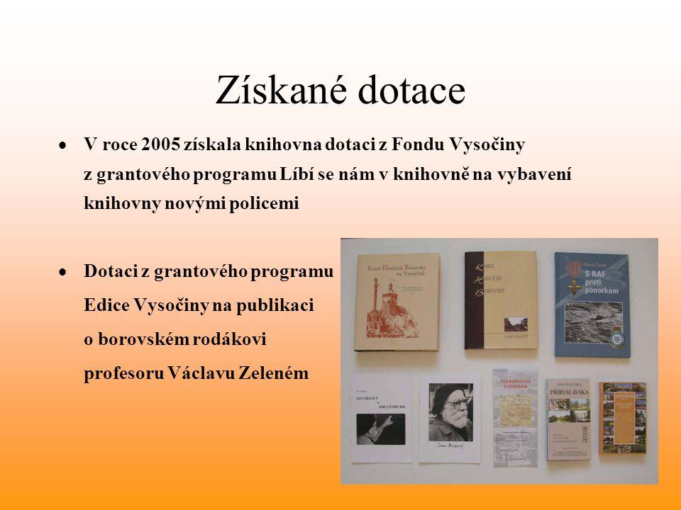 Získané dotace  V roce 2005 získala knihovna dotaci z Fondu Vysočiny z grantového programu Líbí se nám v knihovně na vybavení knihovny novými policemi  Dotaci z grantového programu Edice Vysočiny na publikaci o borovském rodákovi profesoru Václavu Zeleném