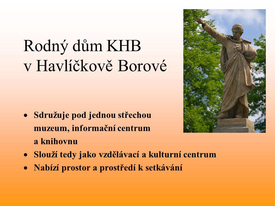 Rodný dům KHB v Havlíčkově Borové  Sdružuje pod jednou střechou muzeum, informační centrum a knihovnu  Slouží tedy jako vzdělávací a kulturní centrum  Nabízí prostor a prostředí k setkávání