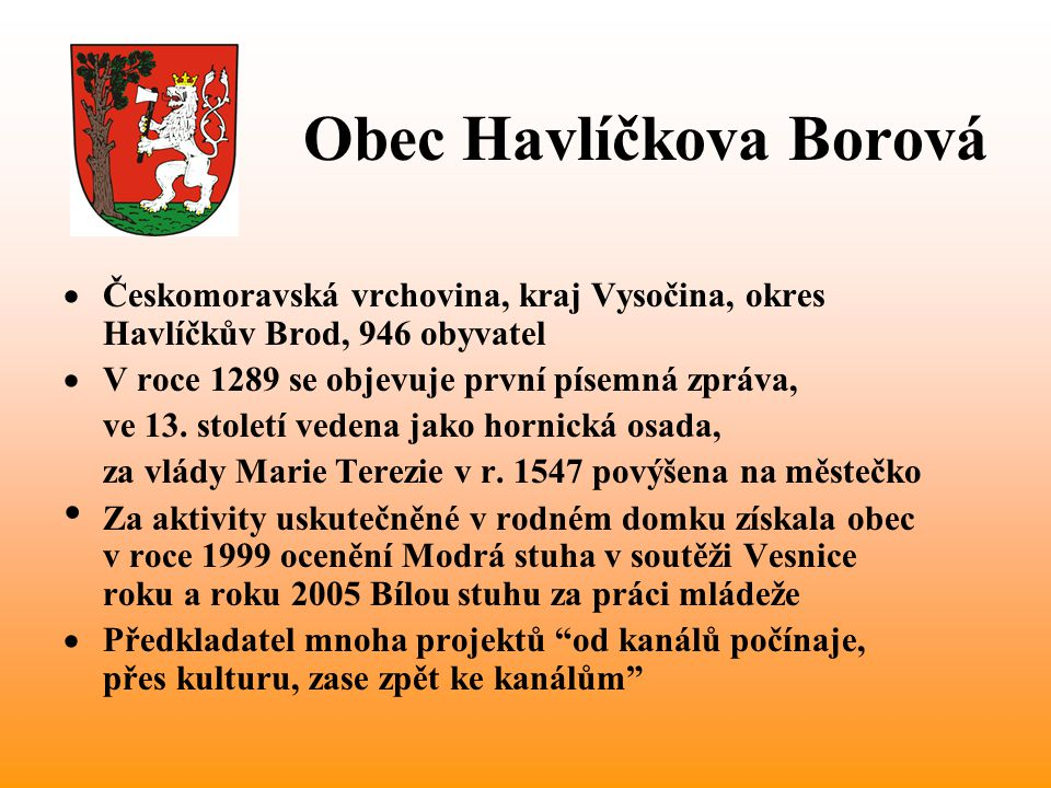 Obec Havlíčkova Borová  Českomoravská vrchovina, kraj Vysočina, okres Havlíčkův Brod, 946 obyvatel  V roce 1289 se objevuje první písemná zpráva, ve 13.