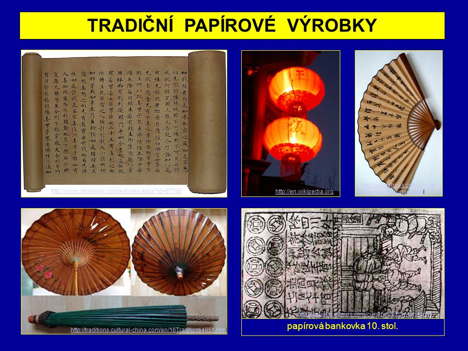 TRADIČNÍ PAPÍROVÉ VÝROBKY http://www.xtimeline.com/evt/view.aspx?id=97795 http://traditions.cultural-china.com/en/16Traditions4951.htmhttp://traditions.cultural-china.com/en/16Traditions4951.html http://en.wikipedia.org http://equator.eftours.com/currency/friday-fun-fact-3 papírová bankovka 10.