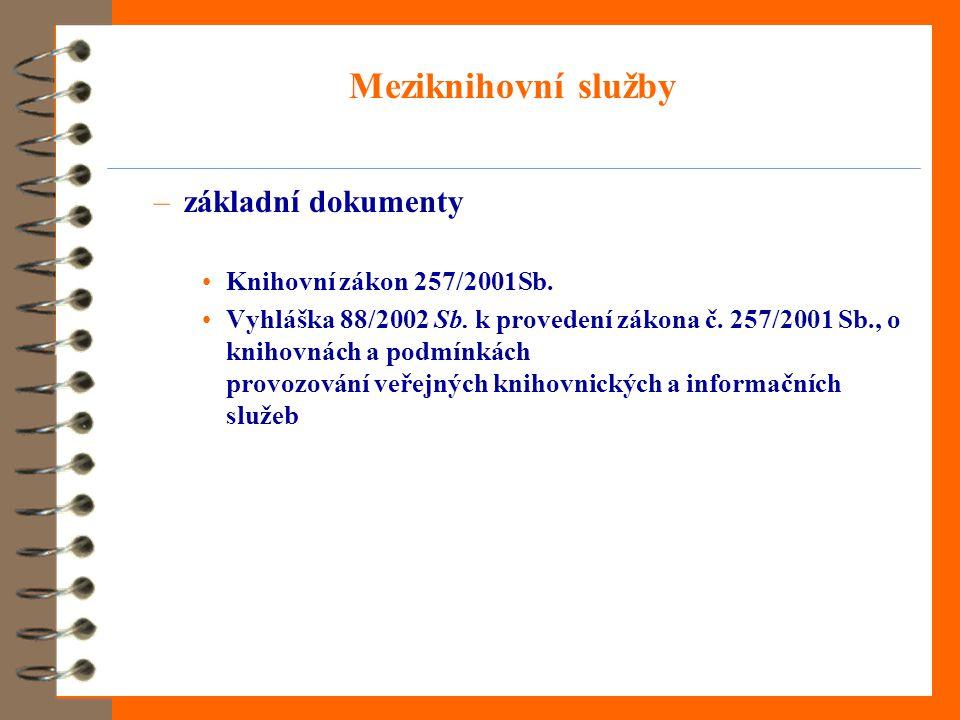 Meziknihovní služby –základní dokumenty •Knihovní zákon 257/2001Sb. •Vyhláška 88/2002 Sb. k provedení zákona č. 257/2001 Sb., o knihovnách a podmínkác
