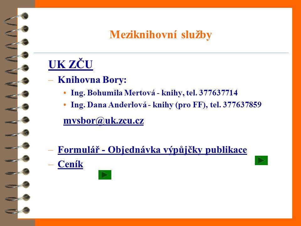 Meziknihovní služby UK ZČU –Knihovna Bory: •Ing. Bohumila Mertová - knihy, tel. 377637714 •Ing. Dana Anderlová - knihy (pro FF), tel. 377637859 mvsbor