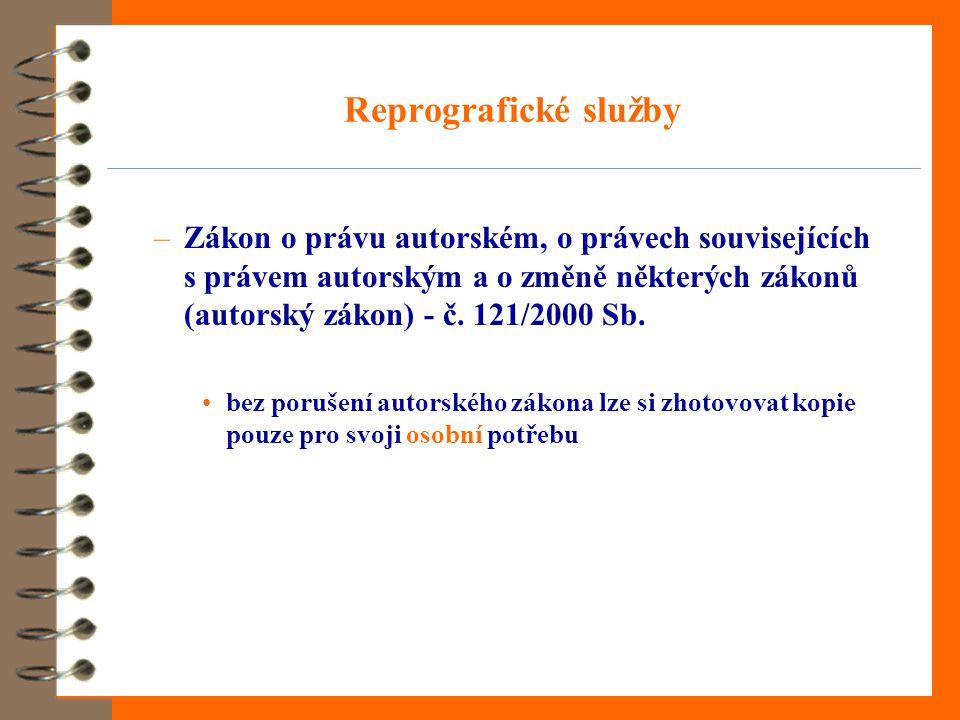 Reprografické služby –Zákon o právu autorském, o právech souvisejících s právem autorským a o změně některých zákonů (autorský zákon) - č. 121/2000 Sb