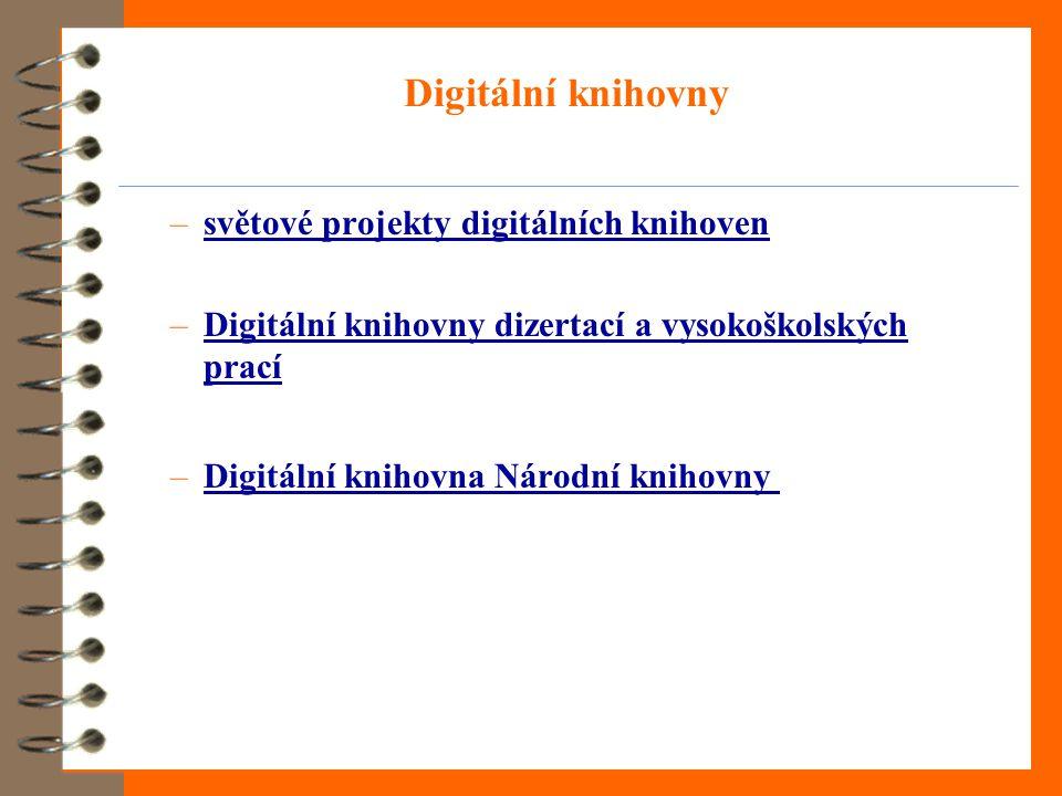 Digitální knihovny –světové projekty digitálních knihovensvětové projekty digitálních knihoven –Digitální knihovny dizertací a vysokoškolských pracíDigitální knihovny dizertací a vysokoškolských prací –Digitální knihovna Národní knihovny Digitální knihovna Národní knihovny