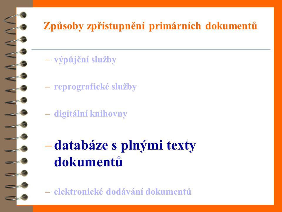 Způsoby zpřístupnění primárních dokumentů –výpůjční služby –reprografické služby –digitální knihovny –databáze s plnými texty dokumentů –elektronické