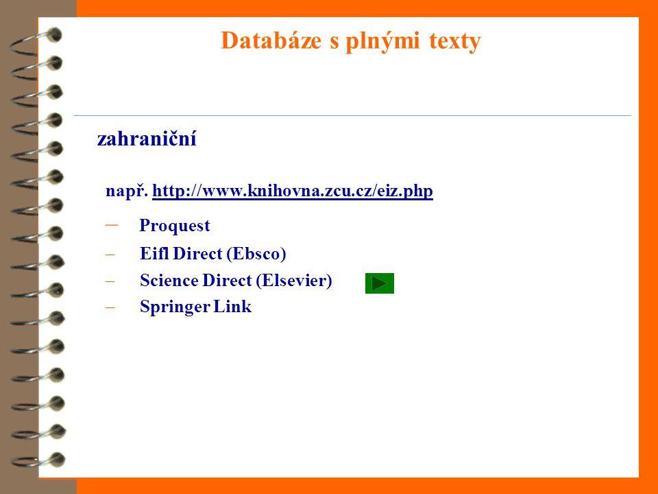 Databáze s plnými texty zahraniční např. http://www.knihovna.zcu.cz/eiz.phphttp://www.knihovna.zcu.cz/eiz.php – Proquest – Eifl Direct (Ebsco) – Scien