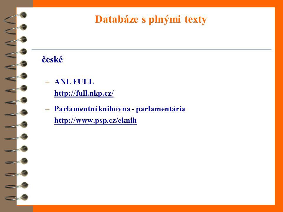 Databáze s plnými texty české –ANL FULL http://full.nkp.cz/ –Parlamentní knihovna - parlamentária http://www.psp.cz/eknih