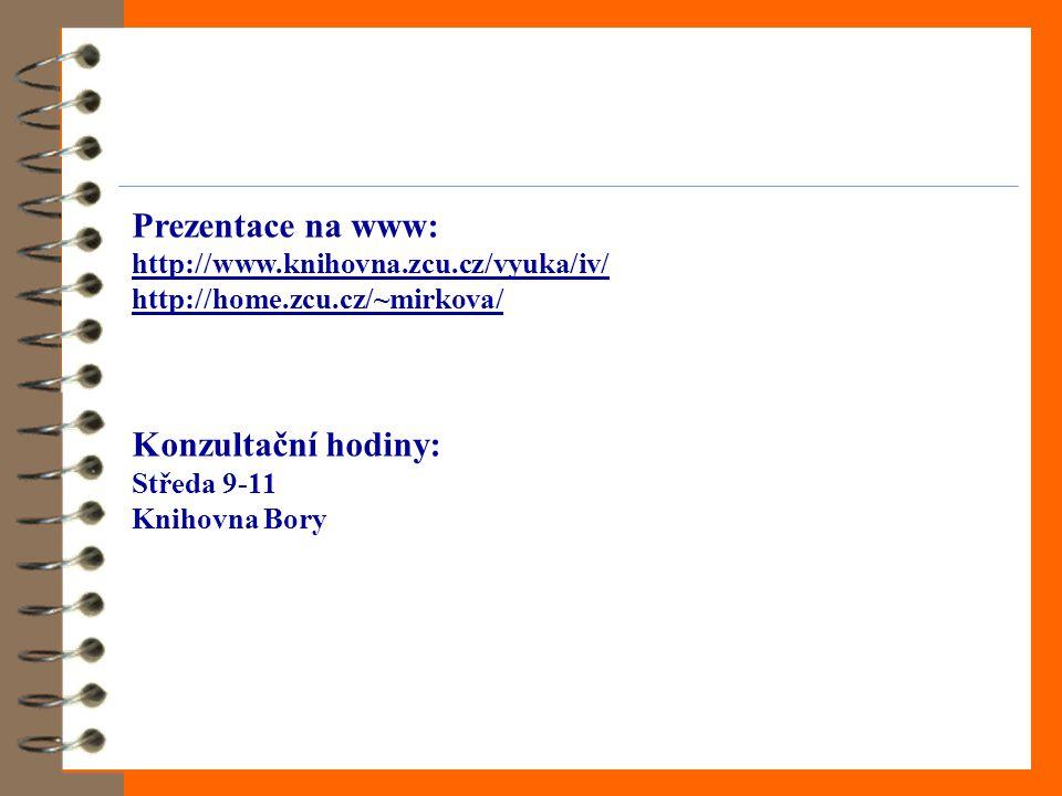 Prezentace na www: http://www.knihovna.zcu.cz/vyuka/iv/ http://home.zcu.cz/~mirkova/ Konzultační hodiny: Středa 9-11 Knihovna Bory