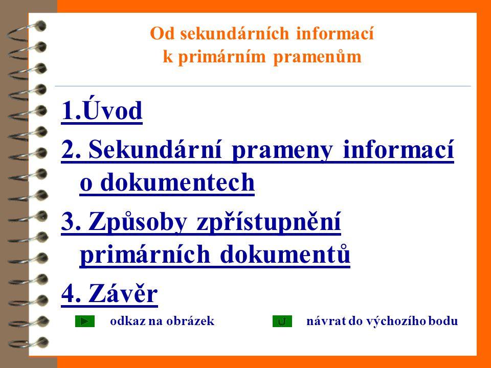 Od sekundárních informací k primárním pramenům 1.Úvod 2. Sekundární prameny informací o dokumentech 3. Způsoby zpřístupnění primárních dokumentů 4. Zá
