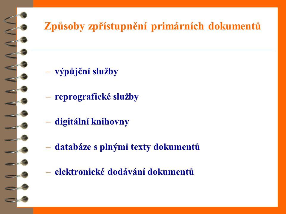 Způsoby zpřístupnění primárních dokumentů –výpůjční služby –reprografické služby –digitální knihovny –databáze s plnými texty dokumentů –elektronické dodávání dokumentů
