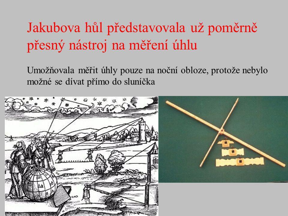 Jakubova hůl představovala už poměrně přesný nástroj na měření úhlu Umožňovala měřit úhly pouze na noční obloze, protože nebylo možné se dívat přímo d