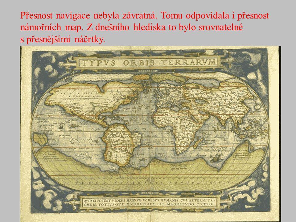 Přesnost navigace nebyla závratná. Tomu odpovídala i přesnost námořních map. Z dnešního hlediska to bylo srovnatelné s přesnějšími náčrtky.