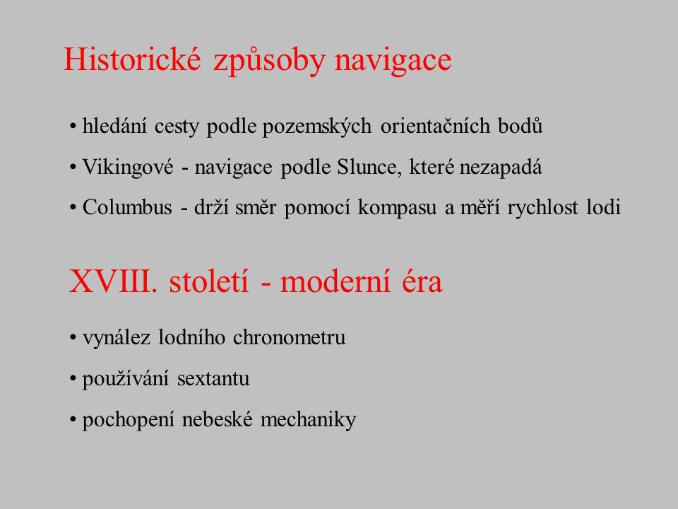 Historické způsoby navigace • hledání cesty podle pozemských orientačních bodů • Vikingové - navigace podle Slunce, které nezapadá • Columbus - drží s