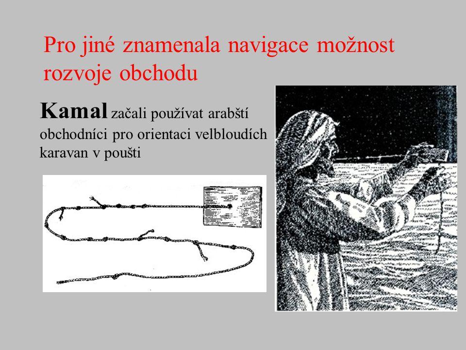 Pro jiné znamenala navigace možnost rozvoje obchodu Kamal začali používat arabští obchodníci pro orientaci velbloudích karavan v poušti